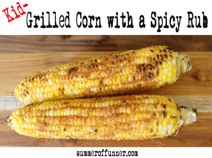 [Kid-] Grilled Corn with a Spicy Rub