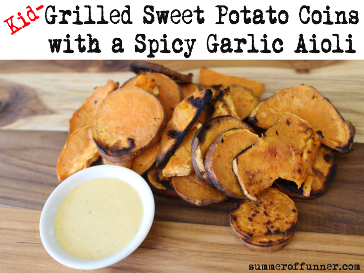 [Kid-] Grilled Sweet Potato Coins with a Spicy Garlic Aioli