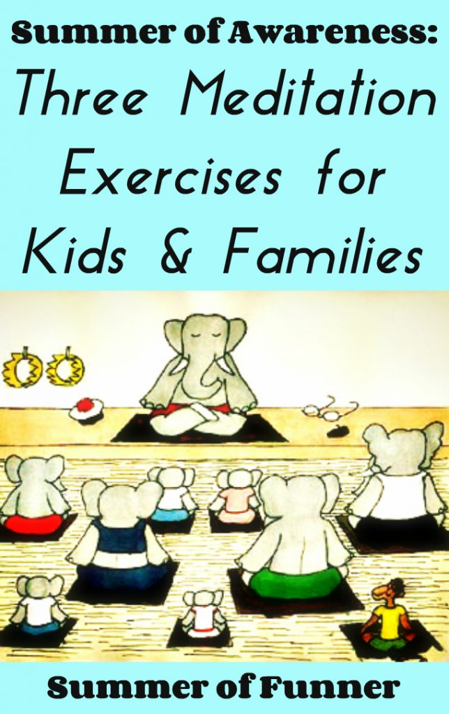 Summer of Awareness Three Meditation Exercises for Kids and Families from Summer of Funner