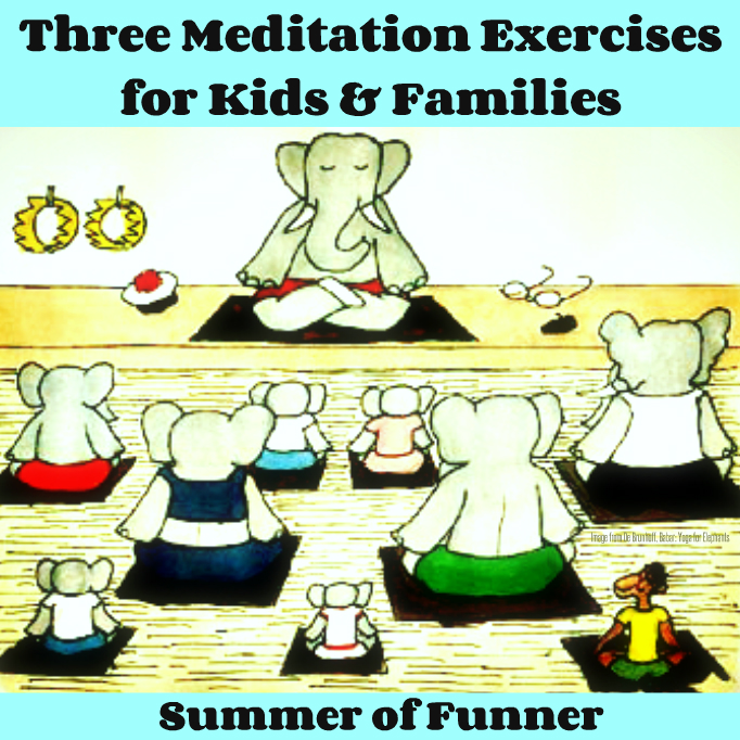 Three Meditation Exercises for Kids and Families from Summer of Funner