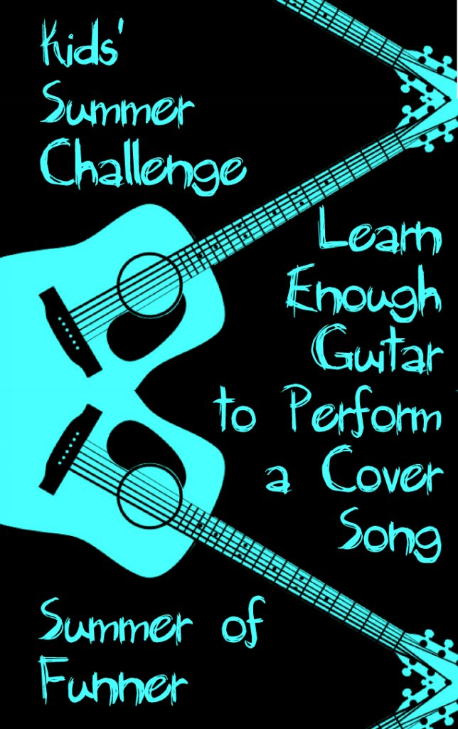 Kids Summer Challenge Learn Enough Guitar to performa a cover song from summer of funner dot com