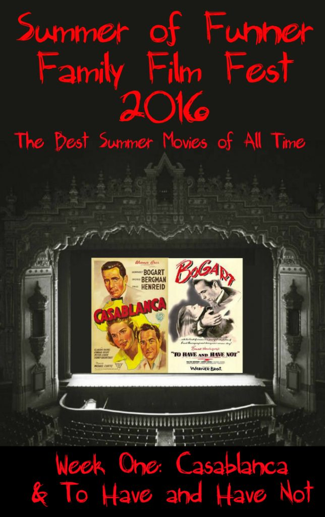 Summer Family Film Fest Week One Casablanca and To Have and Have Not
