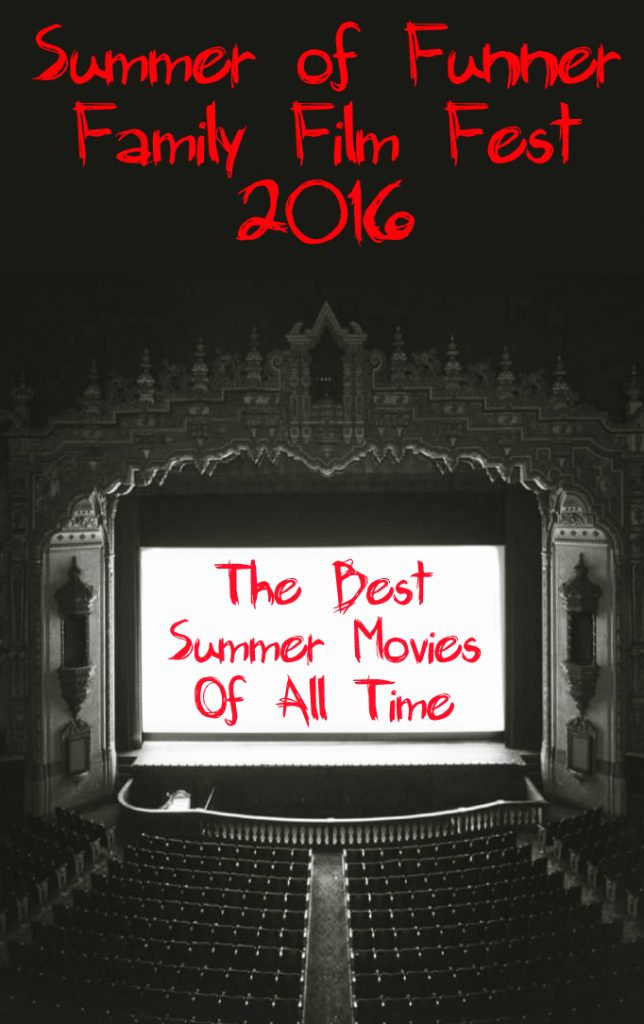 Summer of Funner Family Film Fest 2016 The Best Summer Movies of All Time